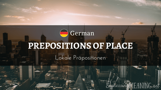 German Prepositions of Place - Lokale Prpositionen - Part 1: Dative and Accusative