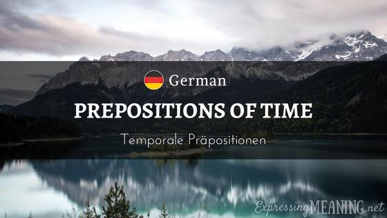 German Prepositions of Time - Temporale Präpositionen