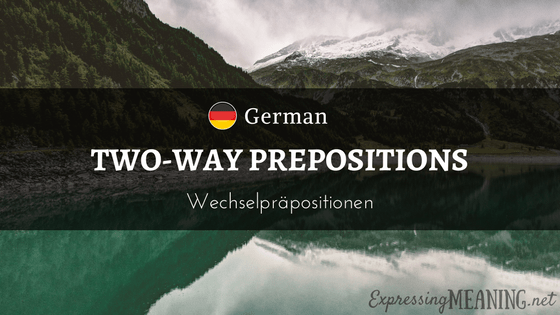 German Two-way Prepositions - Wechselpräpositionen