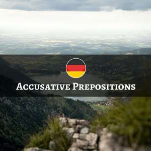 German Accusative Prepositions - Präpositionen mit dem Akkusativ