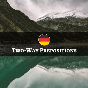 German Two-way Prepositions - Wechselpräpositionen