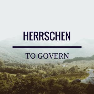 Herrschen - to govern