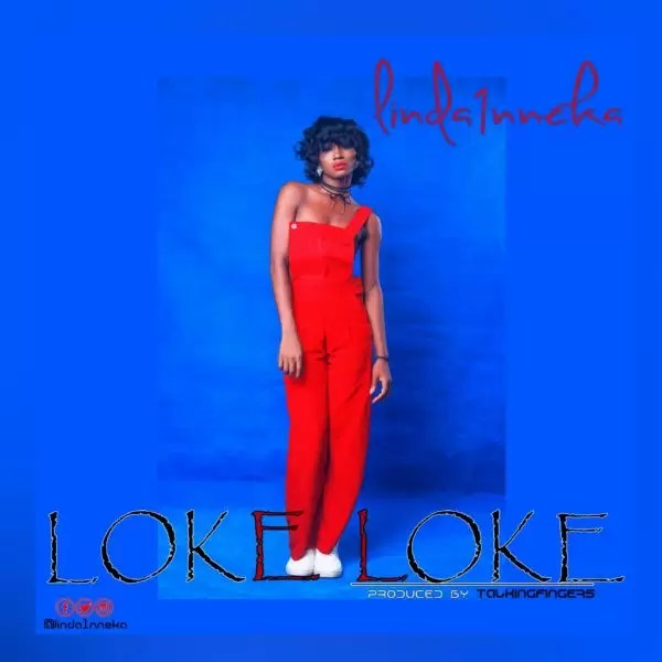 THE VOICE NIGERIA FINALIST LINDA1NNEKA DROPS NEW SINGLE LOKE LOKE 3