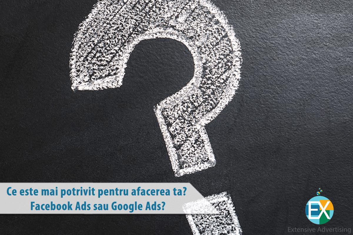 Ce este mai potrivit pentru afacerea dumneavoastră? Facebook Ads sau Google Ads?