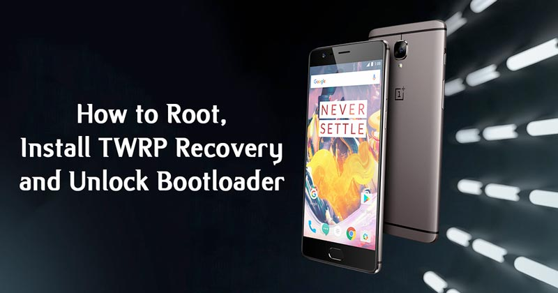 How to Root OnePlus 3T, Install TWRP Recovery and Unlock Bootloader image