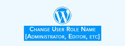 Change User Role Name [Administrator, Editor, Author, etc] in WordPress image