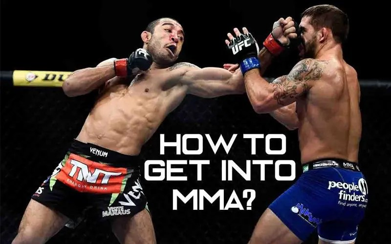 HOW TO GET INTO MMA? Read The 6 Steps That Will Get You Started Today