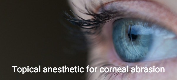 Topical Anesthetics Can Be Used for Corneal Abrasions