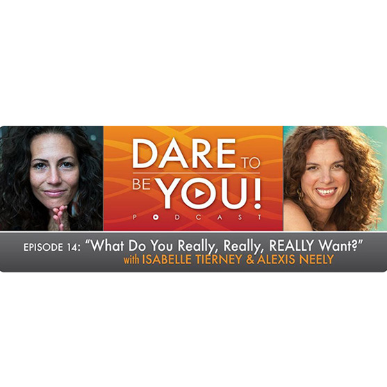Dare to Be You w/ Isabelle Tierney & Alexis Neely: What Do You Really, Really, Really, Really Want? | Alexis Neely | Eyes Wide Open