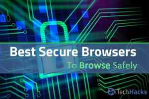 11 Best Web Browsers For Android/PC 2021 (Safe & Secure)