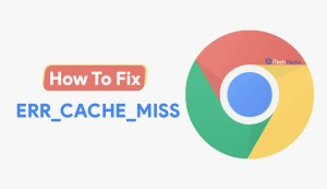 Getting ERR_CACHE_MISS In Google Chrome? Here are the Fixes