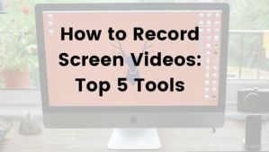 Top 5 Tools Used to Record Screen Videos on Window & Mac