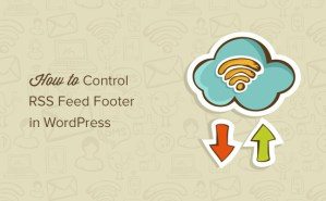 How to Control Your RSS Feeds Footer in WordPress