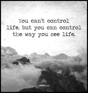 Control how you see life