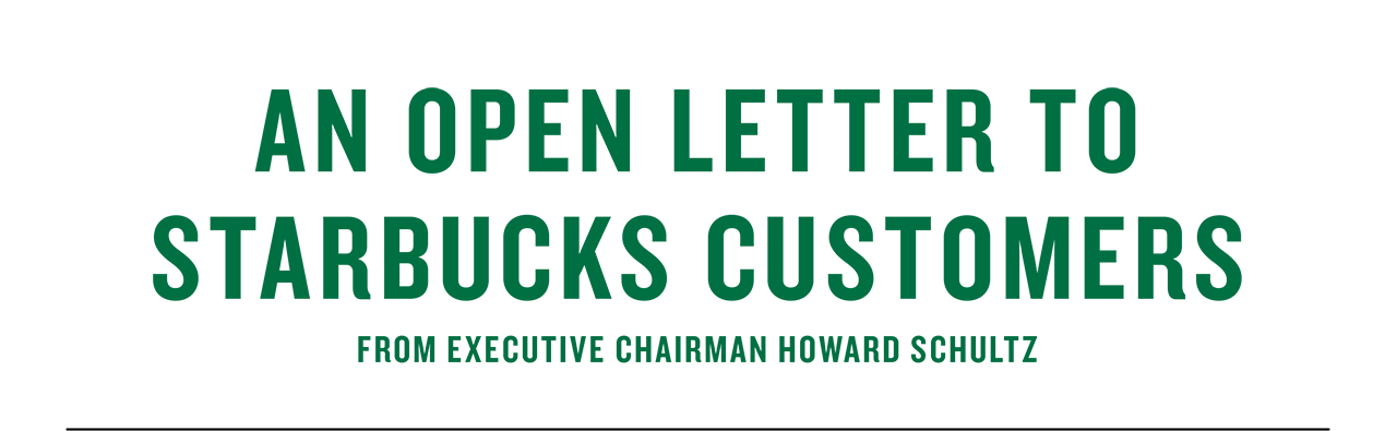An Open Letter to Starbucks Customers from executive chairman Howard Schultz