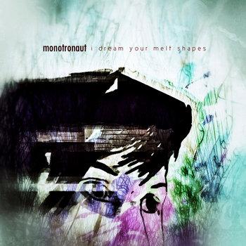 Monotronaut - I Dream Your Melt Shapes EP
