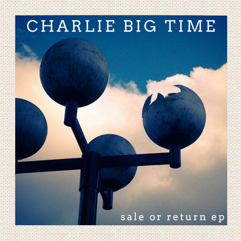 PZL037: Charlie Big Time - Sale Or Return EP cover art