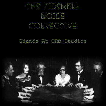 The Tidswell Noise Collective - Séance At Orb Studios