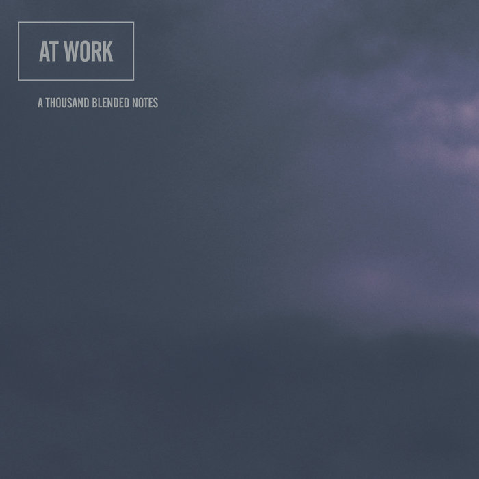 At Work - A Thousand Blended Notes [PATH20]