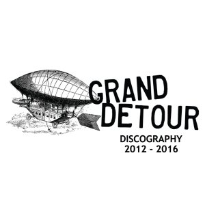 GRAND DETOUR – Discography Tape 2012 – 2016