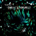 toffo – thematteroflife EP