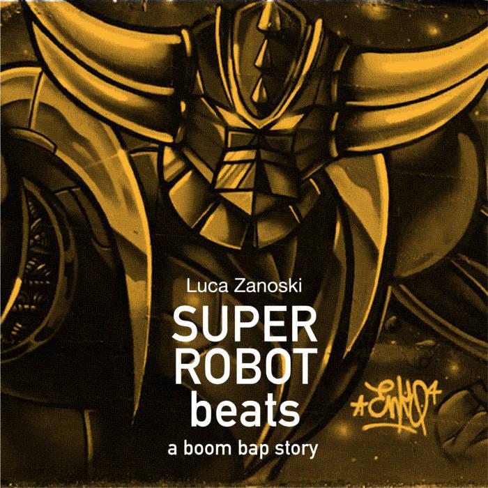 Luca Zanoski – Super robot beats – a boom bap story