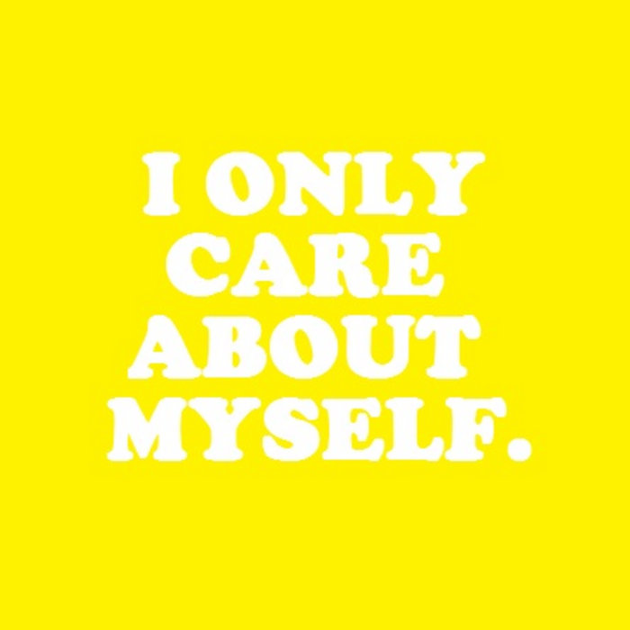 Image result for i care only about myself