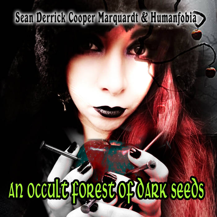 Sean Derrick Cooper Marquardt & Humanfobia – An Occult Forest of Dark Seeds