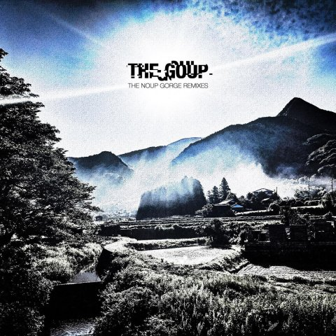 THE GOUP – THE NOUP GORGE REMIXES