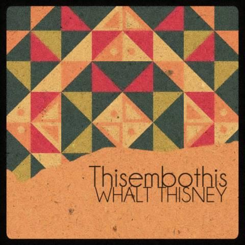 Whalt Thisney – Thisembothis