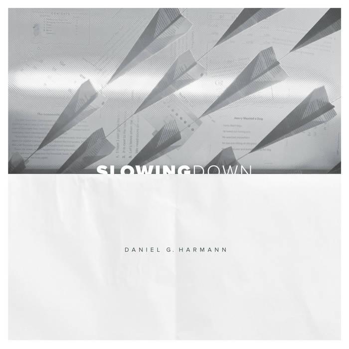 Daniel G. Harmann - 'Slowing Down'