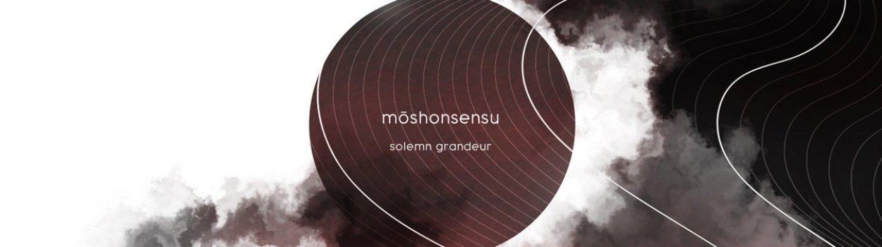 mōshonsensu – Solemn Grandeur