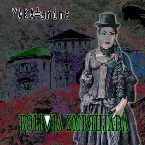 Yaka-anima – Bolivia Embrujada