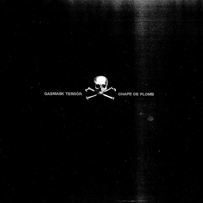 GASMASK TERROR – CHAPE DE PLOMB