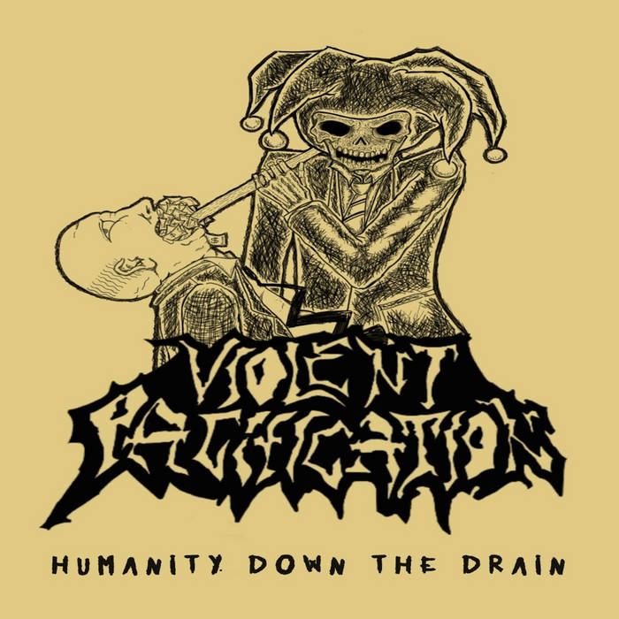 VIOLENT PACIFICATION – Humanity Down The Drain