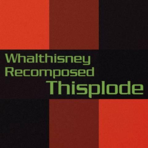 WHΛLTHISИEY – Thisplode