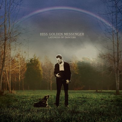 Bilderesultat for Hiss Golden Messenger - Lateness of dancers