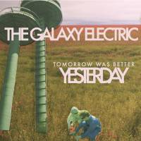 Review: The Galaxy Electric - Tomorrow Was Better Than Yesterday.