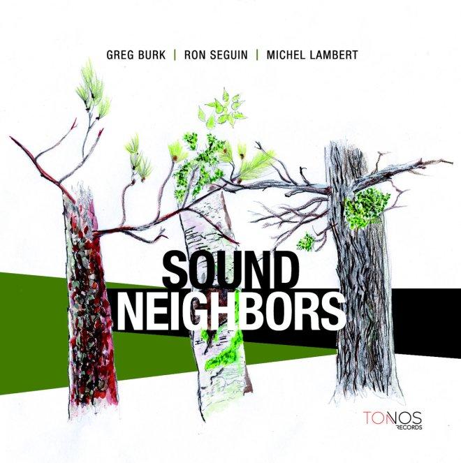 Sound Neighbors | Greg Burk Ron Seguin Michel Lambert | Greg Burk
