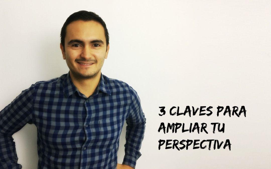3 claves para ampliar tu perspectiva