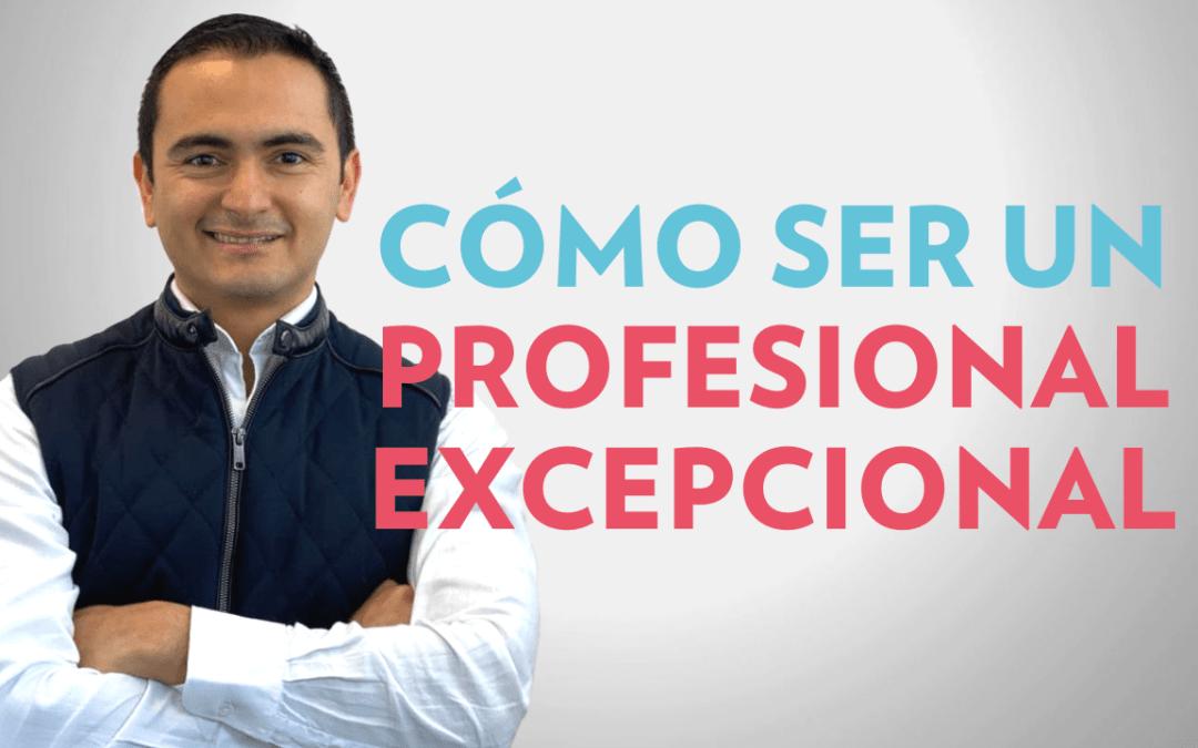 Cómo ser un profesional excepcional