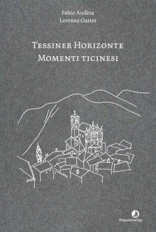 Fabio Andina - Libri - Momenti ticinesi, Tessiner Horizonte (Rotpunktverlag)