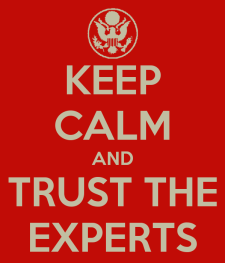 Keep calm and trust the experts/