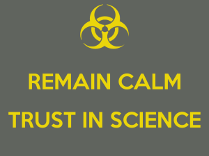 Remain calm. Trust in science.