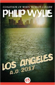 """Los Angeles: AD 2017"" by Philip Wylie"