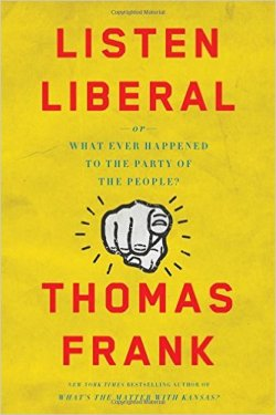 """Listen, Liberal"" by Thomas Frank"