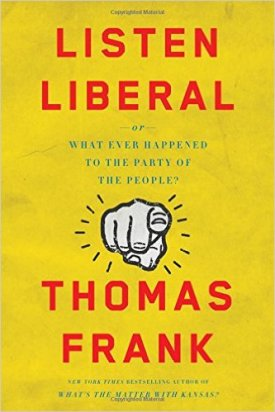 """""""Listen, Liberal"""" by Thomas Frank"""