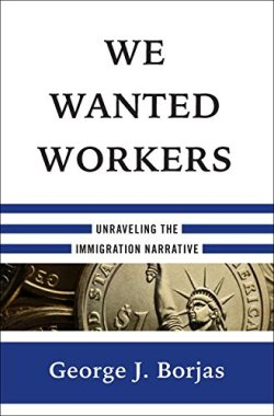We Wanted Workers: Unraveling the Immigration Narrative