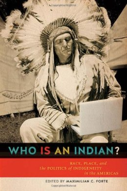 Who is an Indian?: Race, Place, and the Politics of Indigeneity in the Americas