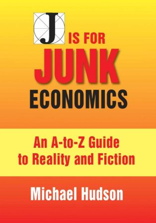 J Is For Junk Economics: A Guide to Reality in the Age of Deception